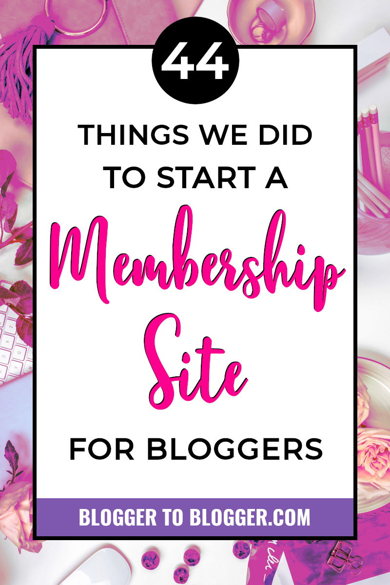 44 Things We Did to Start a Membership Site for Bloggers